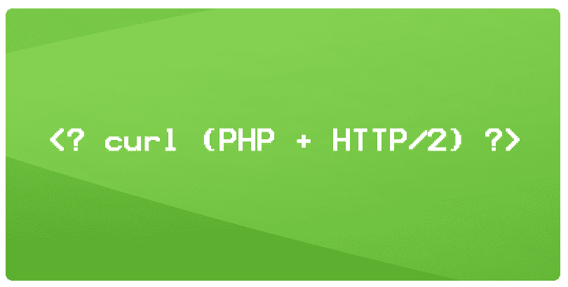 PHP with HTTP/2 support for CURL